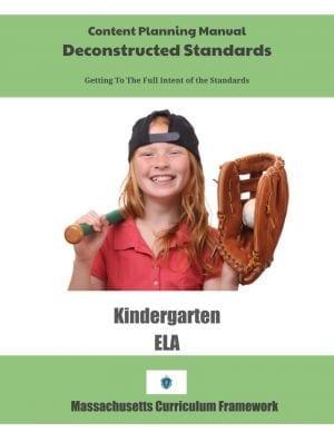 Massachusetts Curriculum Framework Deconstructed Standards Content Planning Manual Kindergarten ELA - Learning Standards